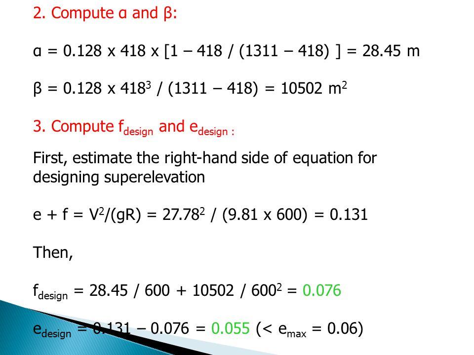 2. Compute α and β: α = 0.128 x 418 x [1 – 418 / (1311 – 418) ] = 28.45 m. β = 0.128 x 4183 / (1311 – 418) = 10502 m2.